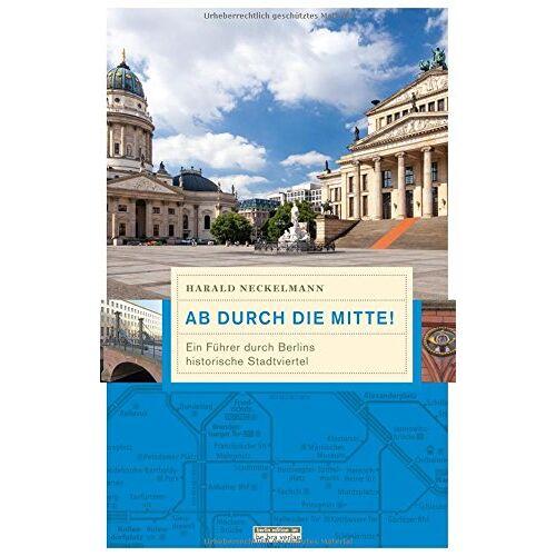 Harald Neckelmann - Ab durch die Mitte: Ein Führer durch Berlins historische Stadtviertel - Preis vom 16.02.2020 06:01:51 h