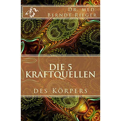 Rieger, Dr. med. Berndt - Die 5 Kraftquellen des Körpers - Preis vom 05.03.2021 05:56:49 h