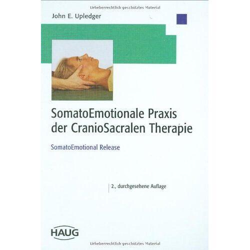 Upledger, John E. - SomatoEmotionale Praxis der CranioSacralen Therapie: SomatoEmotional Release - Preis vom 01.11.2020 05:55:11 h