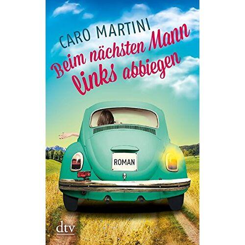 Caro Martini - Beim nächsten Mann links abbiegen: Roman - Preis vom 21.10.2020 04:49:09 h