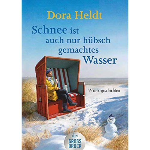 Dora Heldt - Schnee ist auch nur hübschgemachtes Wasser: Wintergeschichten (dtv großdruck) - Preis vom 09.05.2021 04:52:39 h