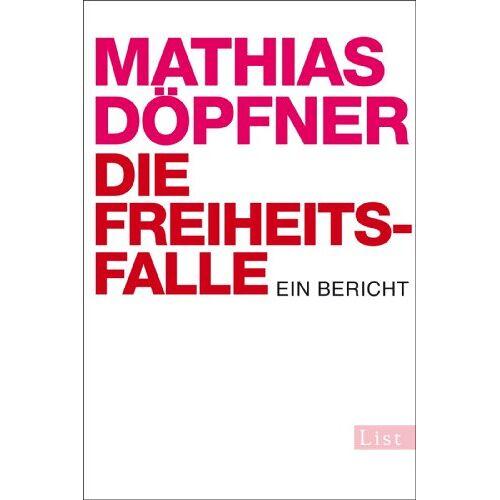 Mathias Döpfner - Die Freiheitsfalle: Ein Bericht - Preis vom 28.02.2021 06:03:40 h