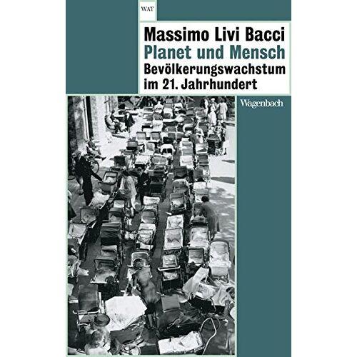 Massimo Livi Bacci - Planet und Mensch: Bevölkerungswachstum im 21. Jahrhundert (WAT) - Preis vom 20.10.2020 04:55:35 h