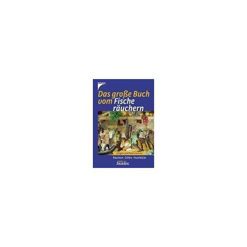 Jürgen Lorenz - Das große Buch vom Fische räuchern. Räuchern. Grillen. Feuerküche - Preis vom 20.10.2020 04:55:35 h
