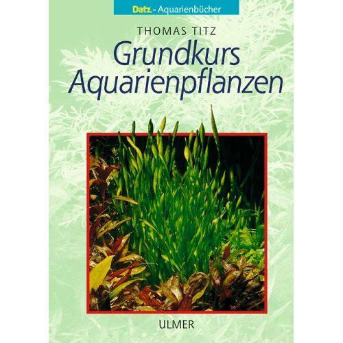 Thomas Titz - Grundkurs Aquarienpflanzen - Preis vom 04.10.2020 04:46:22 h