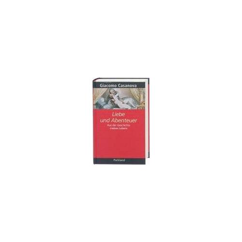 Giacomo Casanova - Giacomo Casanova. Liebe und Abenteuer. Aus der Geschichte meines Lebens - Preis vom 04.10.2020 04:46:22 h