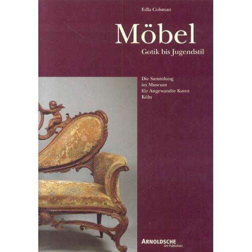 Edla Colsman - Möbel: Gotik bis Jugendstil.: Die Sammlung im Museum für Angewandte Kunst Köln - Preis vom 05.09.2020 04:49:05 h