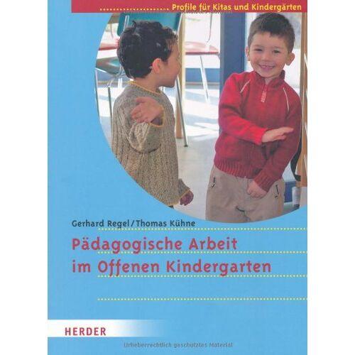 Gerhard Regel - Pädagogische Arbeit im Offenen Kindergarten: Profile für Kitas und Kindergärten - Preis vom 07.04.2020 04:55:49 h