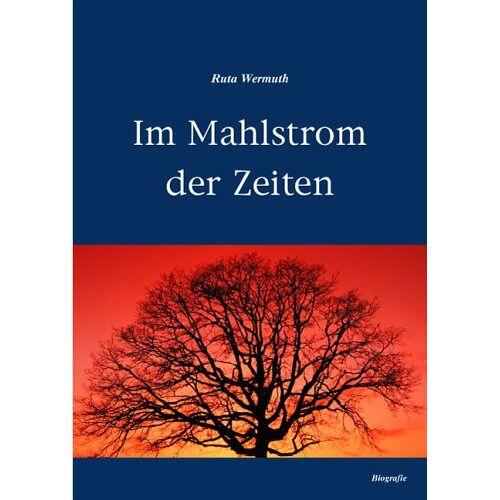 Ruta Wermuth - Im Mahlstrom der Zeiten - Preis vom 11.05.2021 04:49:30 h