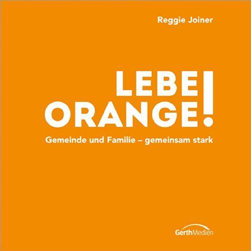 Reggie Joiner - Lebe Orange!: Gemeinde und Famile - gemeinsam stark. - Preis vom 21.04.2021 04:48:01 h