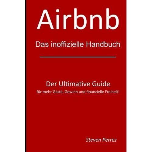 Steven Perrez - Airbnb: Das inoffizielle Handbuch - Preis vom 08.05.2021 04:52:27 h