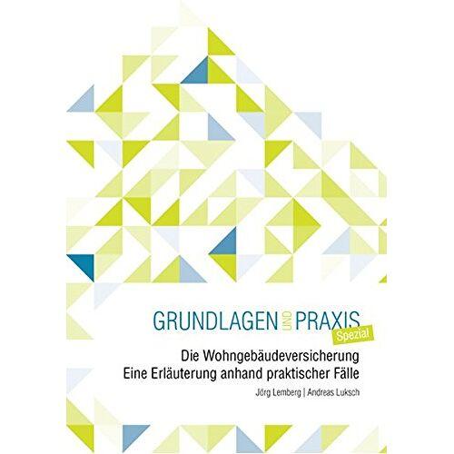 Jörg Lemberg - Die Wohngebäudeversicherung: Eine Erläuterung anhand praktischer Fälle (Grundlagen und Praxis) - Preis vom 21.10.2020 04:49:09 h