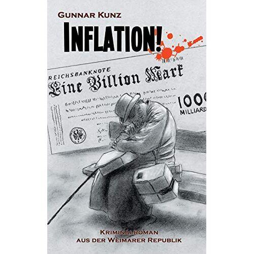 Gunnar Kunz - Inflation!: Kriminalroman aus der Weimarer Republik (Krimi aus der Weimarer Republik) - Preis vom 07.03.2021 06:00:26 h