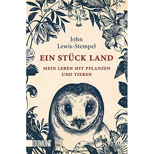 John Lewis-Stempel - Ein Stück Land: Mein Leben mit Pflanzen und Tieren - Preis vom 09.05.2021 04:52:39 h