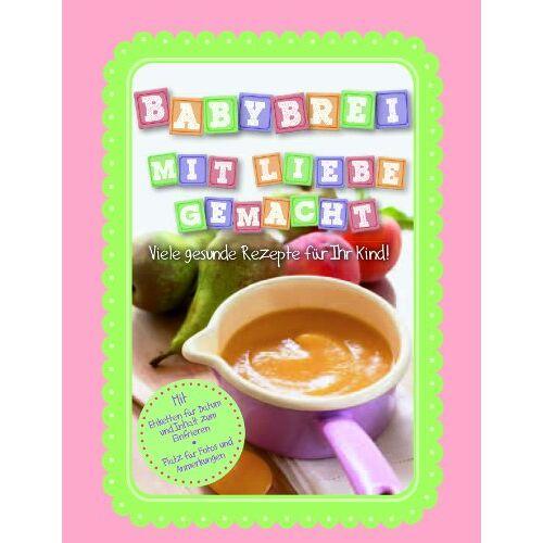 Parragon - Babybrei mit Liebe gemacht: Viele gesunde Rezepte für Ihr Kind! - Preis vom 16.04.2021 04:54:32 h