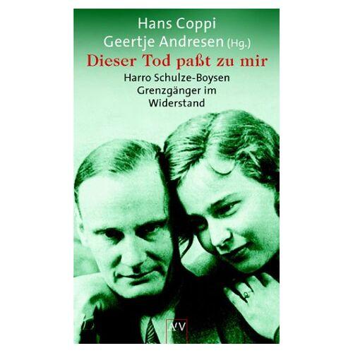 Harro Schulze-Boysen - Dieser Tod paßt zu mir. Harro Schulze-Boysen - Grenzgänger im Widerstand. - Preis vom 18.04.2021 04:52:10 h