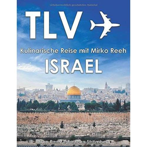 Mirko Reeh - Israel - Kulinarische Reise mit Mirko Reeh: Mirko Reehs neues Buch aus dem Land, in dem Milch und Honig fließen. - Preis vom 05.09.2020 04:49:05 h