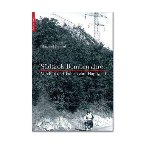 Peterlini, Hans K - Südtiroler Bombenjahre: Von Blut und Tränen zum Happy End? - Preis vom 15.04.2021 04:51:42 h