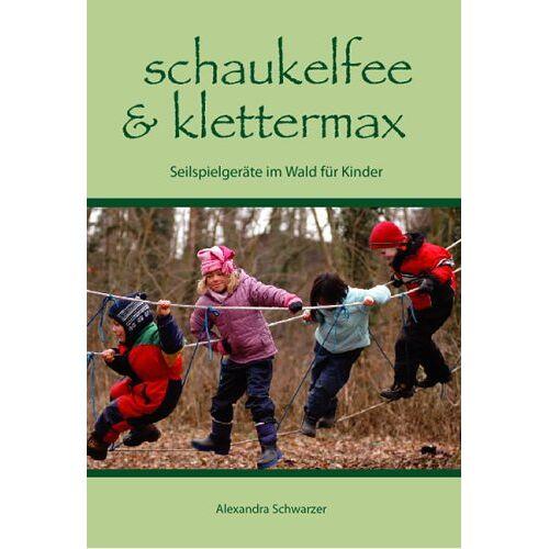 Alexandra Schwarzer - Schaukelfee & Klettermax: Seilspielgeräte im Wald für Kinder - Preis vom 04.09.2020 04:54:27 h