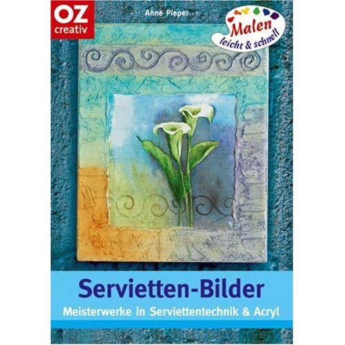 Anne Pieper - Servietten-Bilder. Meisterwerke in Serviettentechnik & Acryl - Preis vom 12.05.2021 04:50:50 h