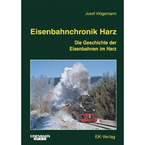 Josef Högemann - Eisenbahnchronik Harz: Die Geschichte der Eisenbahnen im Harz - Preis vom 13.09.2019 05:32:03 h