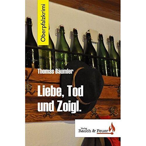 Thomas Bäumler - Liebe, Tod und Zoigl / Oberpfalzkrimi - Preis vom 21.10.2020 04:49:09 h