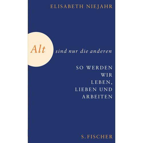 Elisabeth Niejahr - Alt sind nur die anderen. So werden wir in Zukunft leben, lieben und arbeiten - Preis vom 03.09.2020 04:54:11 h