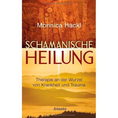 Monnica Hackl - Schamanische Heilung: Therapie an der Wurzel von Krankheit und Trauma - Preis vom 10.05.2021 04:48:42 h