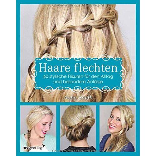 Abby Smith - Haare flechten: 60 stylische Frisuren für den Alltag und besondere Anlässe - Preis vom 07.05.2021 04:52:30 h