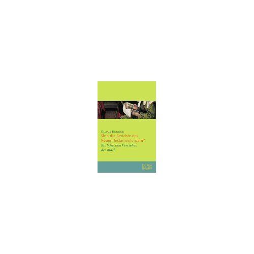 Klaus Berger - Sind die Berichte des Neuen Testaments wahr?: Ein Weg zum Verstehen der Bibel - Preis vom 16.04.2021 04:54:32 h