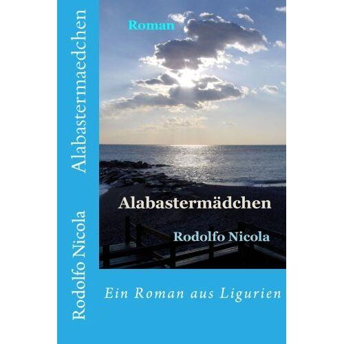 Rodolfo Nicola - Alabastermaedchen: Ein Roman aus Ligurien - Preis vom 20.01.2021 06:06:08 h