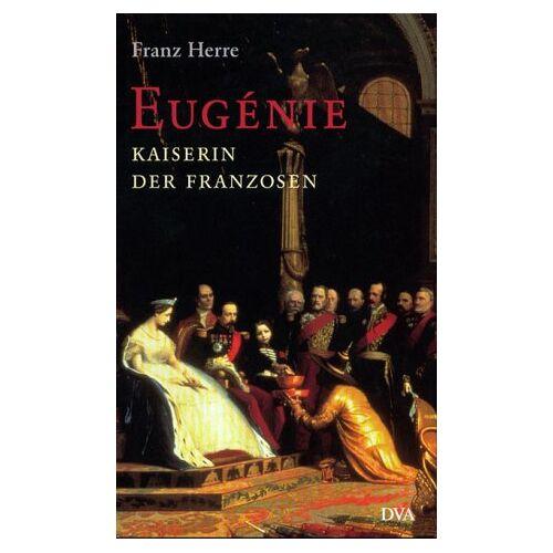 Franz Herre - Eugenie. Kaiserin der Franzosen - Preis vom 20.10.2020 04:55:35 h