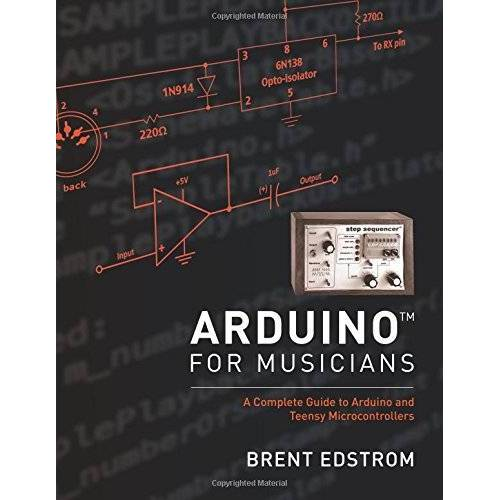 Brent Edstrom - Arduino for Musicians: A Complete Guide to Arduino and Teensy Microcontrollers - Preis vom 25.02.2021 06:08:03 h