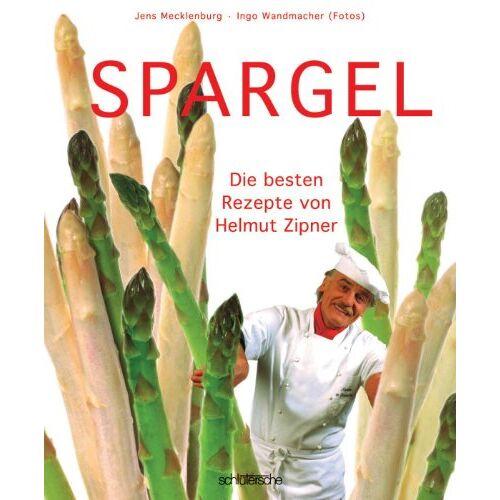 Helmut Zipner - Spargel: Die besten Rezepte von Helmut Zipner - Preis vom 05.05.2021 04:54:13 h