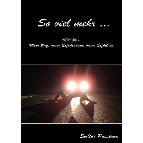 Sedine Passiana - So viel mehr ...: BDSM - mein Weg, meine Erfahrungen, meine Erfüllung - Preis vom 09.05.2021 04:52:39 h