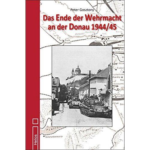 Peter Gosztony - Das Ende der Wehrmacht an der Donau 1944/45 - Preis vom 22.01.2020 06:01:29 h