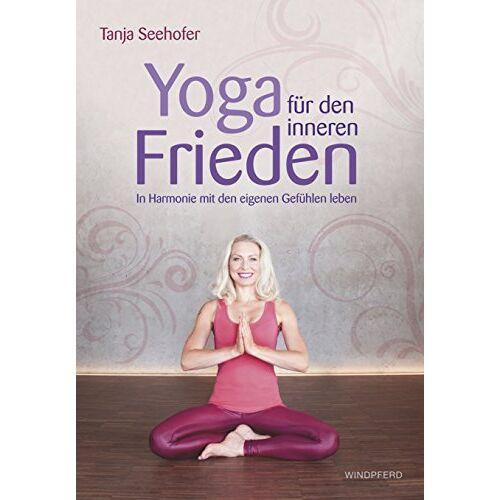 Tanja Seehofer - Yoga für den inneren Frieden: In Harmonie mit den eigenen Gefühlen leben - Preis vom 14.04.2021 04:53:30 h