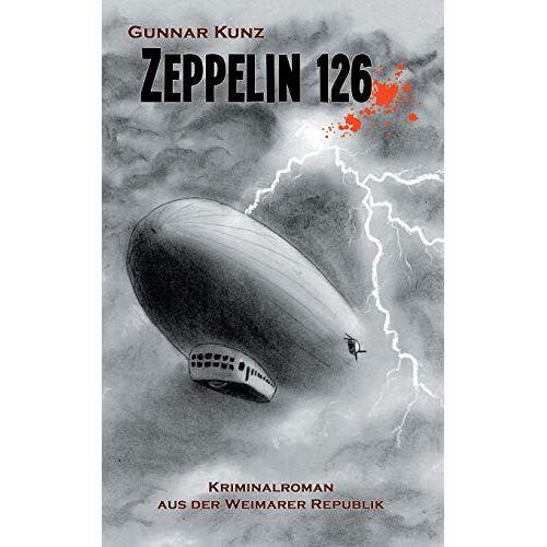 Gunnar Kunz - Zeppelin 126: Kriminalroman aus der Weimarer Republik (Krimi aus der Weimarer Republik) - Preis vom 07.03.2021 06:00:26 h