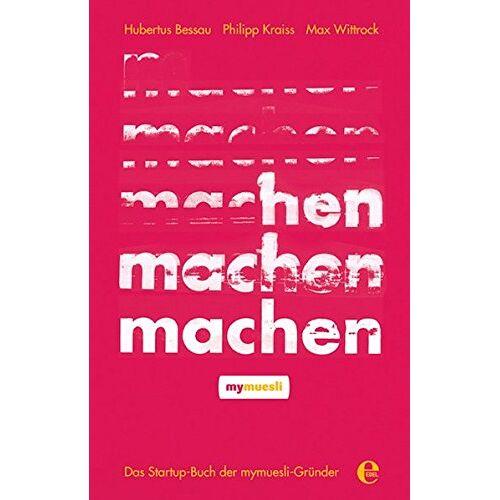 Hubertus Bessau - Machen!: Das Startup-Buch der mymuesli-Gründer - Preis vom 20.10.2020 04:55:35 h