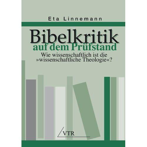 Eta Linnemann - Bibelkritik auf dem Prüfstand: Wie wissenschaftlich ist die wissenschaftliche Theologie? - Preis vom 10.09.2020 04:46:56 h