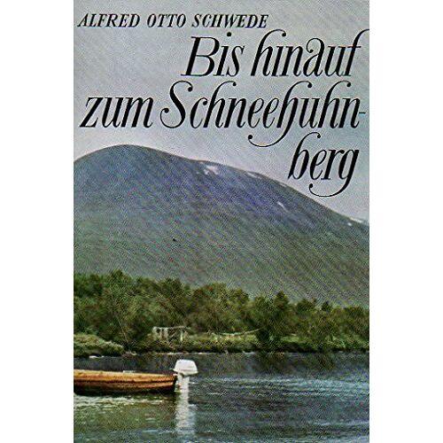 Schwede, Alfred Otto - Bis hinauf zum Schneehuhnberg. Skandinavische Reisebilder - Preis vom 03.05.2021 04:57:00 h