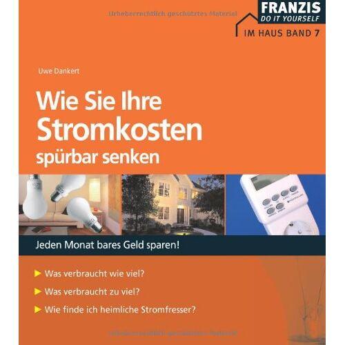 Uwe Dankert - Wie Sie Ihre Stromkosten spürbar senken - Preis vom 05.09.2020 04:49:05 h