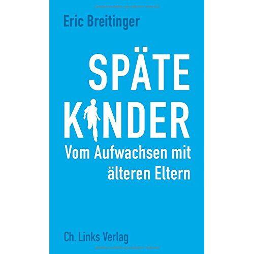 Eric Breitinger - Späte Kinder: Vom Aufwachsen mit älteren Eltern - Preis vom 17.04.2021 04:51:59 h