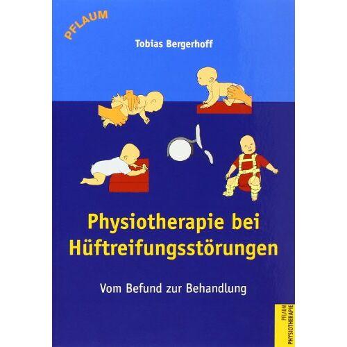 Tobias Bergerhoff - Physiotherapie bei Hüftreifungsstörungen: Vom Befund zur Behandlung - Preis vom 10.05.2021 04:48:42 h