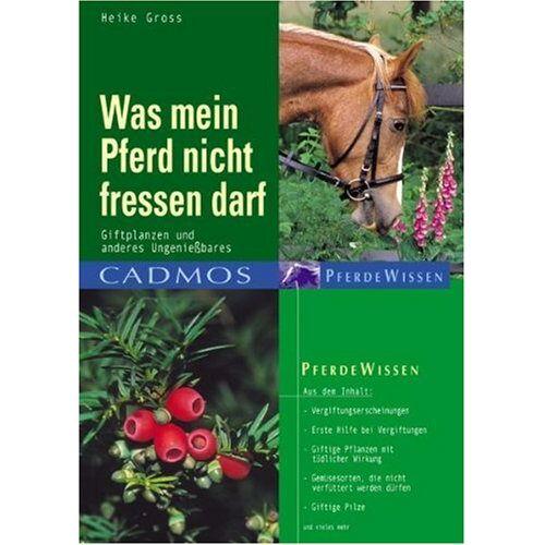 Heike Groß - Was mein Pferd nicht fressen darf: Giftpflanzen und anderes Ungeniessbares - Preis vom 21.04.2021 04:48:01 h
