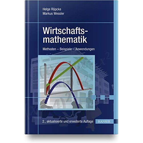 Helge Röpcke - Wirtschaftsmathematik: Methoden - Beispiele - Anwendungen - Preis vom 06.09.2020 04:54:28 h
