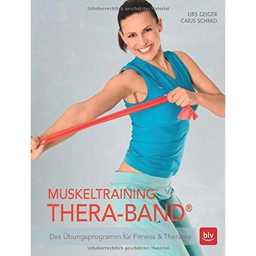 Urs Geiger - Muskeltraining Thera-Band®: Das Übungsprogramm für Fitness & Therapie - Preis vom 23.10.2020 04:53:05 h