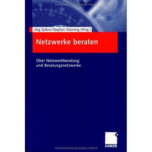 Jörg Sydow - Netzwerke Beraten: Über Netzwerkberatung und Beratungsnetzwerke (German Edition) - Preis vom 21.01.2020 05:59:58 h