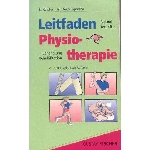 Kolster, Bernhard und Gisela Ebelt-Paprotny - Leitfaden Physiotherapie - Preis vom 14.05.2021 04:51:20 h