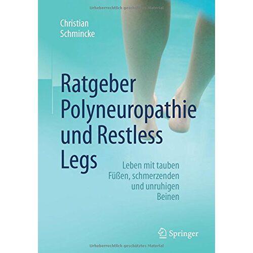 Christian Schmincke - Ratgeber Polyneuropathie und Restless Legs: Leben mit tauben Füßen, schmerzenden und unruhigen Beinen - Preis vom 17.04.2021 04:51:59 h